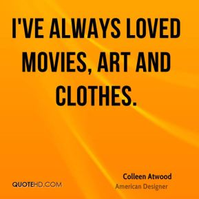 I've always loved movies, art and clothes.