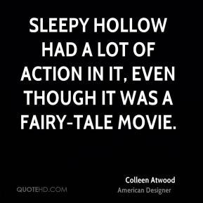 Colleen Atwood - Sleepy Hollow had a lot of action in it, even though it was a fairy-tale movie.