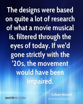 Colleen Atwood - The designs were based on quite a lot of research of what a movie musical is, filtered through the eyes of today. If we'd gone strictly with the '20s, the movement would have been impaired.