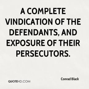 Conrad Black - a complete vindication of the defendants, and exposure of their persecutors.
