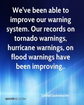 Conrad Lautenbacher - We've been able to improve our warning system. Our records on tornado warnings, hurricane warnings, on flood warnings have been improving.