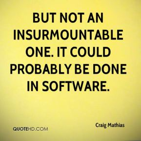 but not an insurmountable one. It could probably be done in software.