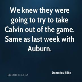We knew they were going to try to take Calvin out of the game. Same as last week with Auburn.