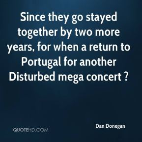 Dan Donegan - Since they go stayed together by two more years, for when a return to Portugal for another Disturbed mega concert ?