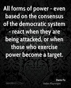 All forms of power - even based on the consensus of the democratic system - react when they are being attacked, or when those who exercise power become a target.