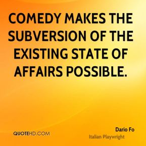 Comedy makes the subversion of the existing state of affairs possible.