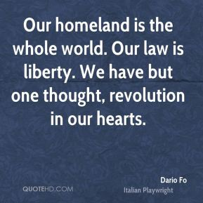 Dario Fo - Our homeland is the whole world. Our law is liberty. We have but one thought, revolution in our hearts.