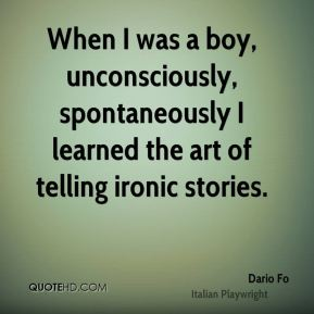 Dario Fo - When I was a boy, unconsciously, spontaneously I learned the art of telling ironic stories.