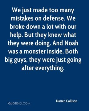 Darren Collison - We just made too many mistakes on defense. We broke down a lot with our help. But they knew what they were doing. And Noah was a monster inside. Both big guys, they were just going after everything.