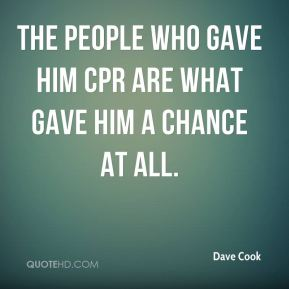 Dave Cook - The people who gave him CPR are what gave him a chance at all.