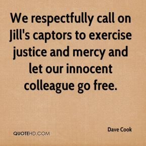 Dave Cook - We respectfully call on Jill's captors to exercise justice and mercy and let our innocent colleague go free.