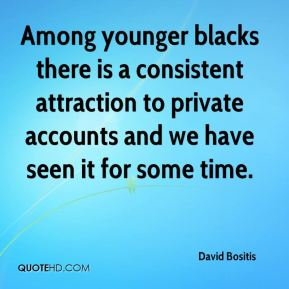 David Bositis - Among younger blacks there is a consistent attraction to private accounts and we have seen it for some time.
