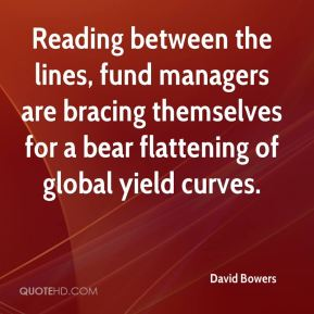 David Bowers - Reading between the lines, fund managers are bracing themselves for a bear flattening of global yield curves.