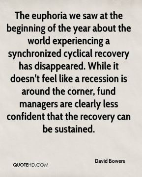 David Bowers - The euphoria we saw at the beginning of the year about the world experiencing a synchronized cyclical recovery has disappeared. While it doesn't feel like a recession is around the corner, fund managers are clearly less confident that the recovery can be sustained.