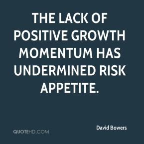 David Bowers - The lack of positive growth momentum has undermined risk appetite.
