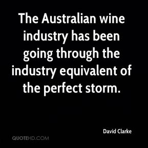 David Clarke - The Australian wine industry has been going through the industry equivalent of the perfect storm.