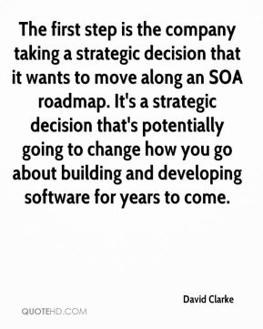 David Clarke - The first step is the company taking a strategic decision that it wants to move along an SOA roadmap. It's a strategic decision that's potentially going to change how you go about building and developing software for years to come.