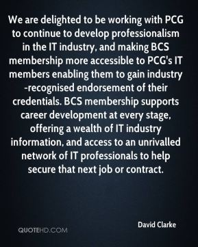 david clarke we are delighted to be working with pcg to continue to develop professionalism