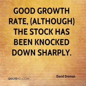 David Dreman - good growth rate, (although) the stock has been knocked down sharply.