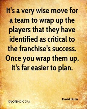 David Dunn - It's a very wise move for a team to wrap up the players that they have identified as critical to the franchise's success. Once you wrap them up, it's far easier to plan.