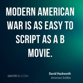 Modern American war is as easy to script as a B movie.