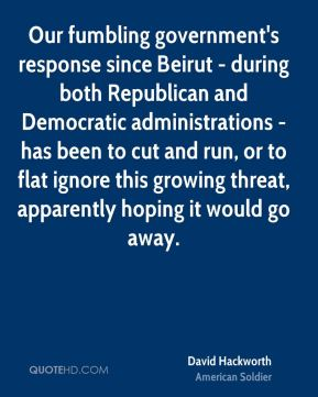David Hackworth - Our fumbling government's response since Beirut - during both Republican and Democratic administrations - has been to cut and run, or to flat ignore this growing threat, apparently hoping it would go away.