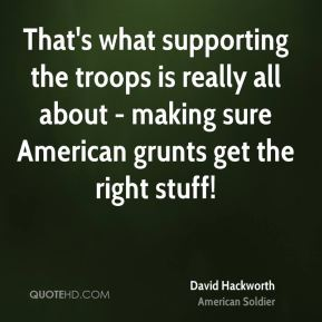 David Hackworth - That's what supporting the troops is really all about - making sure American grunts get the right stuff!