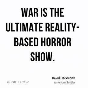 War is the ultimate reality-based horror show.