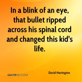 David Harrington - In a blink of an eye, that bullet ripped across his spinal cord and changed this kid's life.