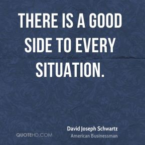 There is a good side to every situation.
