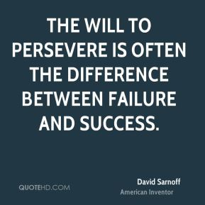 The will to persevere is often the difference between failure and success.