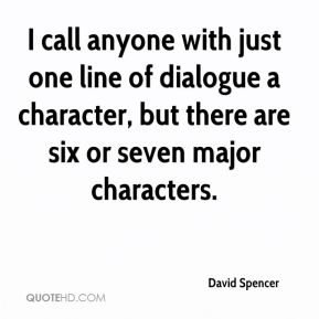 David Spencer - I call anyone with just one line of dialogue a character, but there are six or seven major characters.