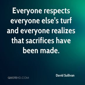 David Sullivan - Everyone respects everyone else's turf and everyone realizes that sacrifices have been made.