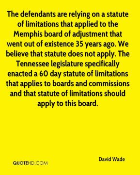 David Wade - The defendants are relying on a statute of limitations that applied to the Memphis board of adjustment that went out of existence 35 years ago. We believe that statute does not apply. The Tennessee legislature specifically enacted a 60 day statute of limitations that applies to boards and commissions and that statute of limitations should apply to this board.