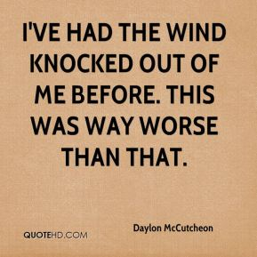 Daylon McCutcheon - I've had the wind knocked out of me before. This was way worse than that.