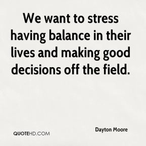 Dayton Moore - We want to stress having balance in their lives and making good decisions off the field.