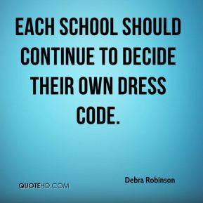 Debra Robinson - Each school should continue to decide their own dress code.