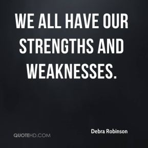 We all have our strengths and weaknesses.