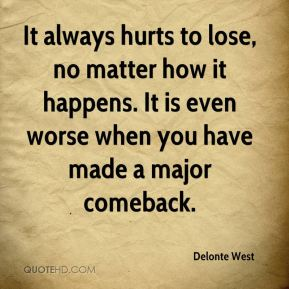 Delonte West - It always hurts to lose, no matter how it happens. It is even worse when you have made a major comeback.