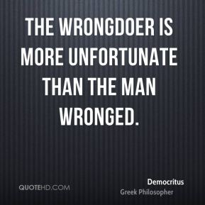 The wrongdoer is more unfortunate than the man wronged.