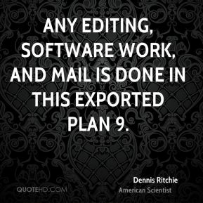 Dennis Ritchie - Any editing, software work, and mail is done in this exported Plan 9.