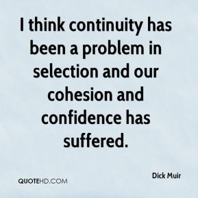 I think continuity has been a problem in selection and our cohesion and confidence has suffered.