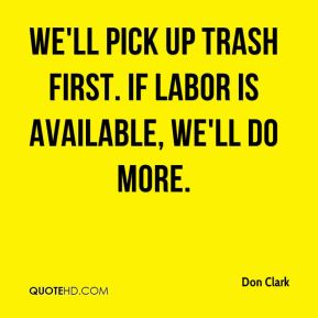 Don Clark - We'll pick up trash first. If labor is available, we'll do more.