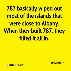 Don Rittner - 787 basically wiped out most of the islands that were close to Albany. When they built 787, they filled it all in.