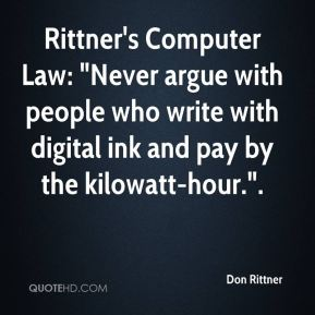 """Don Rittner - Rittner's Computer Law: """"Never argue with people who write with digital ink and pay by the kilowatt-hour.""""."""