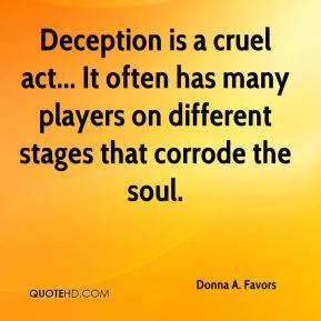 Donna A. Favors - Deception is a cruel act... It often has many players on different stages that corrode the soul.