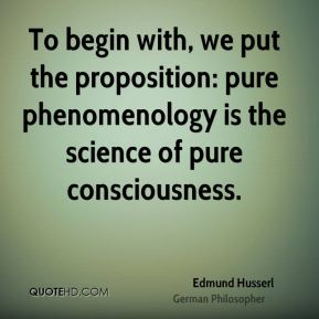 To begin with, we put the proposition: pure phenomenology is the science of pure consciousness.