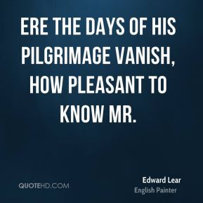 Ere the days of his pilgrimage vanish, How pleasant to know Mr.
