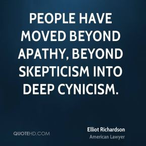 People have moved beyond apathy, beyond skepticism into deep cynicism.