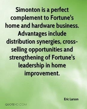 Eric Larson - Simonton is a perfect complement to Fortune's home and hardware business. Advantages include distribution synergies, cross-selling opportunities and strengthening of Fortune's leadership in home improvement.